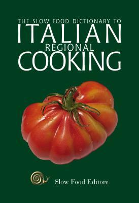 The Slow Food Dictionary to Italian Regional Cooking by Slow Food Editore