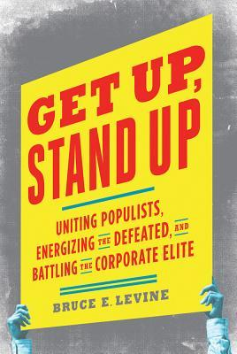 Get Up, Stand Up by Bruce E. Levine