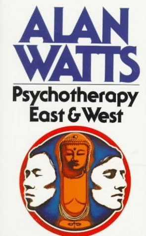 Psychotherapy East and West by Alan W. Watts
