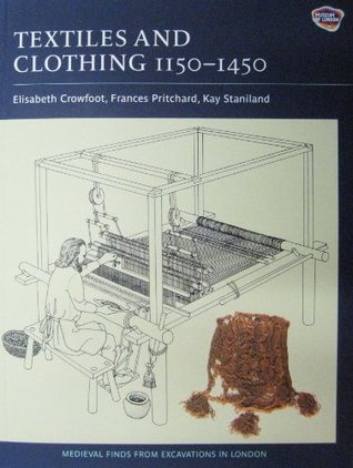 Textiles and Clothing, c.1150-1450 by Elisabeth Crowfoot
