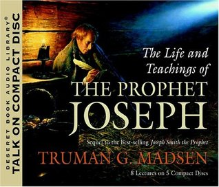 The Life and Teachings of the Prophet Joseph by Truman G. Madsen