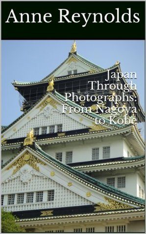 Japan Through Photographs: From Nagoya to Kobe Anne Reynolds