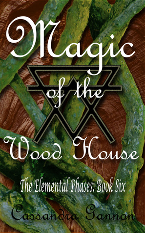 Magic of the Wood House (The Elemental Phases, #6)