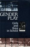 Gender Play: Girls and Boys in School