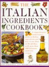 The Italian Ingredients Cookbook: A Comprehensive Authoriative Guide to Italian Ingredients and How to Use Them in the Kitchen, With More than 100 Delicious, Authentic Recipes