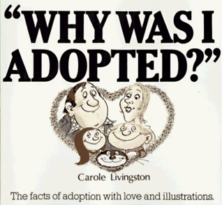 Why Was I Adopted? The Facts of Adoption With Love and Illust... by Carol Livingston