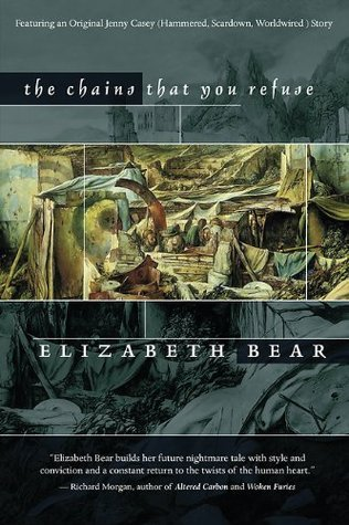 The Chains That You Refuse by Elizabeth Bear