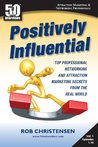 Positively Influential: Top Professional Networking and Attraction Marketing Secrets from the Real World (Positively Influential (50 Interviews))