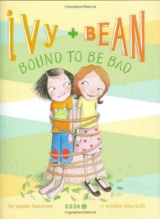 Ivy and Bean: Bound to be Bad (Ivy and Bean, #5)