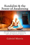 Kundalini and the Power of Awakening: An Exploration of Kundalini Energy, Kundalini Awakening and the Spiritual Quest
