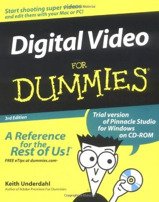 Digital Video For Dummies (For Dummies by Keith Underdahl