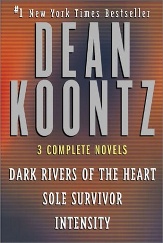 Dean Koontz: Three Complete Novels: Dark Rivers of the Heart Sole Survivor Intensity