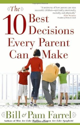 The 10 Best Decisions Every Parent Can Make by Bill Farrel