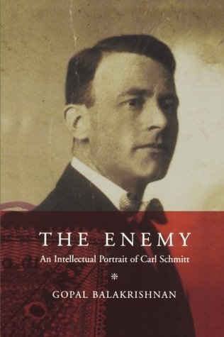 Enemy: An Intellectual Portrait of Carl Schmitt