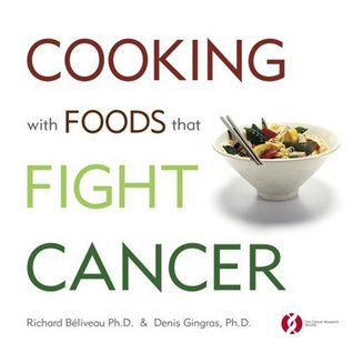 Cooking with Foods That Fight Cancer by Richard Béliveau