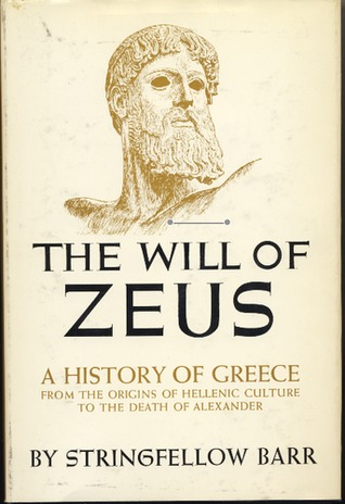 The Will of Zeus: A History of Greece from the Origins of Hellenic Culture to the Death of Alexander