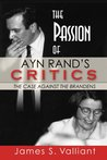 The Passion of Ayn Rand's Critics by James Valliant
