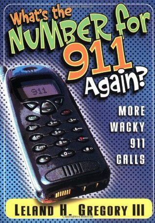 What's the Number For 911 Again? by Leland Gregory