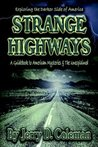 Exploring the Darker Side of America... Strange Highways: A guidebook to American mysteries & The Unexplained