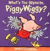 What's the Opposite, PiggyWiggy?