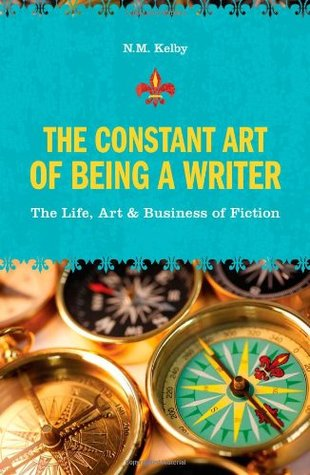 The Constant Art of Being a Writer by N.M. Kelby
