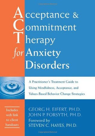 Acceptance and Commitment Therapy for Anxiety Disorders by Georg H. Eifert