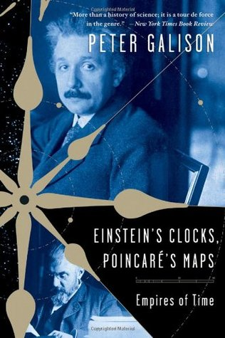 Einstein's Clocks, Poincaré's Maps by Peter Galison