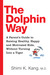 The Dolphin Way: A Parent's Guide to Raising Healthy, Happy, and Motivated Kids, Without Turning Into a Tiger