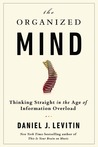 The Organized Mind: Thinking Straight in the Age of Information Overload cover image
