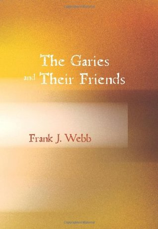 The Garies and Their Friends by Frank J. Webb