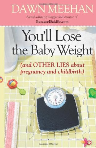 You'll Lose the Baby Weight by Dawn Meehan