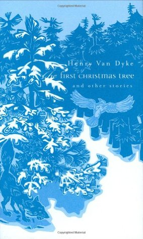 The First Christmas Tree and Other Stories by Henry van Dyke