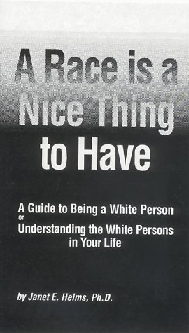 A Race Is a Nice Thing to Have by Janet E. Helms