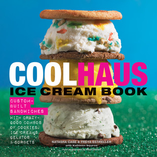 Download online Coolhaus Ice Cream Book: Custom-Built Sandwiches with Crazy-Good Combos of Cookies, Ice Creams, Gelatos, and Sorbets PDF