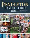 Pendleton Handstitched Home: Projects to sew for cozy, comfortable living