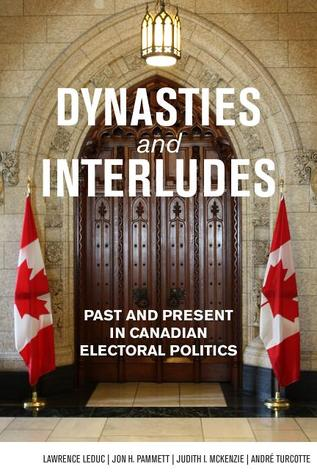 Dynasties and Interludes: Past and Present in Canadian Electoral Politics