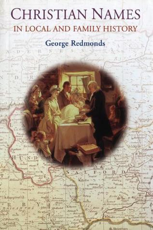 Christian Names in Local and Family History by Redmonds George