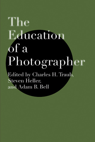 The Education of a Photographer by Charles H. Traub