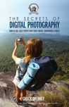 The Secrets of Digital Photography: How to Take Great Photos with Your Camera, Smartphone & Tablet