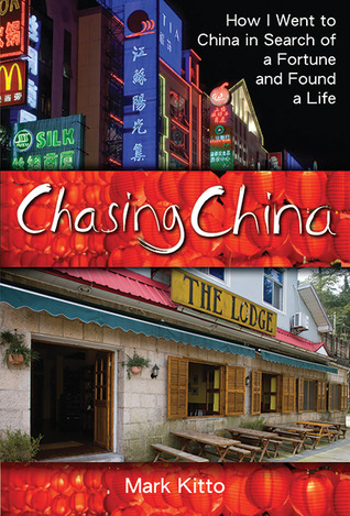 Chasing China: How I Went to China in Search of a Fortune and Found a Life