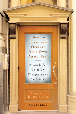 How to Start and Operate Your Own Design Firm by Albert W. Rubeling