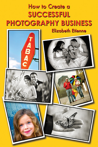 How to Create a Successful Photography Business by Elizabeth Etienne