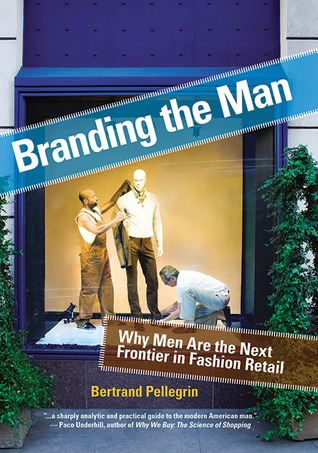 Branding the Man: Why Men Are the Next Frontier in Fashion Retail