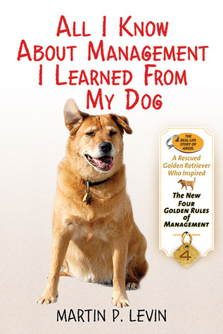 All I Know About Management I Learned from My Dog by Martin  Levin