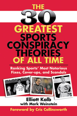 The 30 Greatest Sports Conspiracy Theories of All-Time by Elliott Kalb
