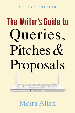The Writer's Guide to Queries, Pitches and Proposals by Moira Anderson Allen