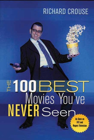 The 100 Best Movies You've Never Seen by Richard Crouse