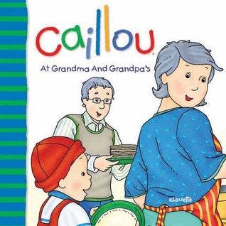 Caillou At Grandma and Grandpas Joceline Sanschagrin