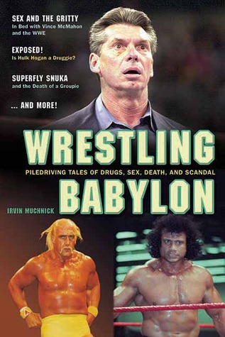 Wrestling Babylon: Piledriving Tales of Drugs, Sex, Death, and Scandal