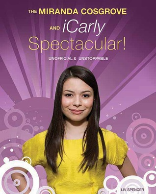The Miranda Cosgrove & iCarly Spectacular! by Liv Spencer